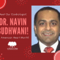 Meet Our Cardiologist, Dr. Navin Budhwani, for American Heart Month!