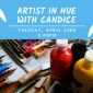 Upcoming Event: Artist in Hue with Candice