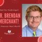 Meet Our Cardiologist, Dr. Brendan Merchant, for American Heart Month!
