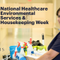 National Healthcare Environmental Services & Housekeeping Week – 9/9-9/15